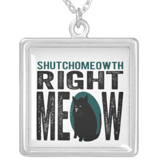 ShutchoMEOWth Right Meow - Funny Kitty Cat Square Pendant Necklace