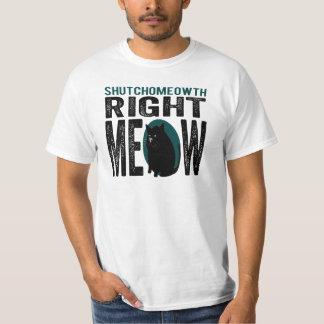 ShutchoMEOWth Right Meow - Funny Kitty Cat T-Shirt