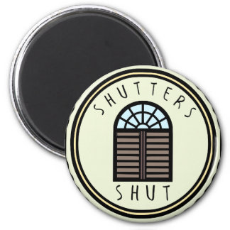 Shutters Shut! Magnet