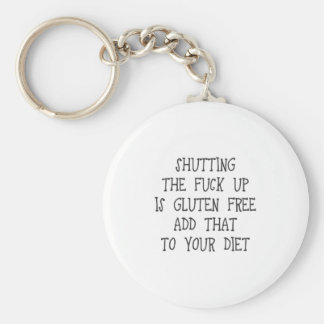 Shutting the fuck up is gluten free. Add that to y Keychain