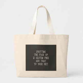 Shutting the fuck up is gluten free. Add that to y Large Tote Bag