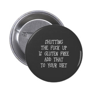 Shutting the fuck up is gluten free. Add that to y Pinback Button