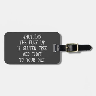 Shutting the fuck up is gluten free. Add that to y Tag For Luggage