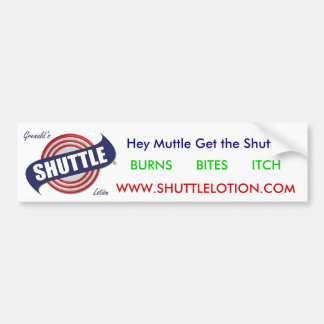 shuttle1, BURNS      BITES      ITCH,   Hey Mut... Bumper Sticker