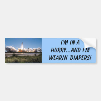 Shuttle takeoff, I'm in a hurry...and I'm weari... Bumper Sticker