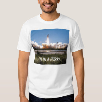 Shuttle takeoff, I'm in a hurry... T Shirt