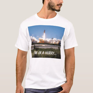 Shuttle takeoff, I'm in a hurry... T-Shirt