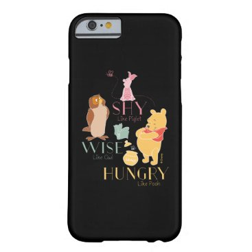 Shy Like Piglet, Wise Like Owl, Hungry Like Pooh Barely There iPhone 6 Case