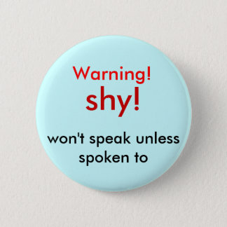 shy!, Warning!, won't speak unless spoken to Button