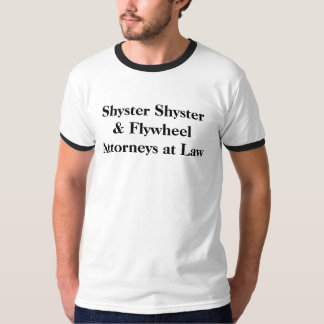 Shyster Shyster & Flywheel Attorneys at Law T-Shirt