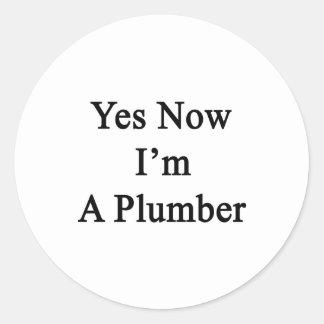 Sí ahora soy fontanero pegatina redonda