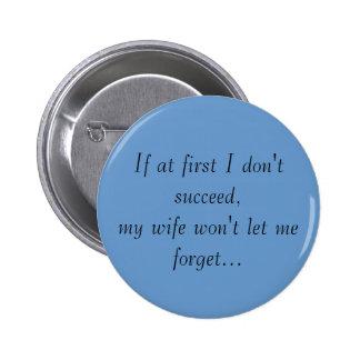 Si al principio mí no tenga éxito, mi esposa no de pin redondo 5 cm