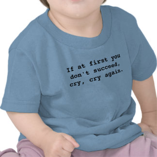 Si al principio usted no tenga éxito llorar llor camisetas