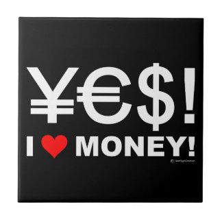 ¡Sí! ¡Amo el dinero! Azulejo Cuadrado Pequeño
