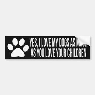 Sí amo mis perros tanto como usted los hijos natu etiqueta de parachoque