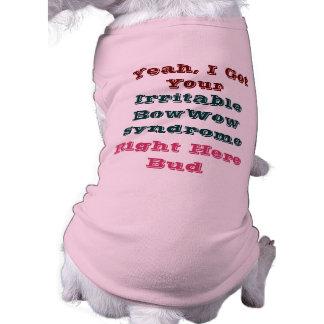 ¡Sí conseguí su síndrome irritable del guau Camisetas De Mascota