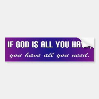 Si dios es todo usted tiene, usted tiene todos lo  pegatina para auto