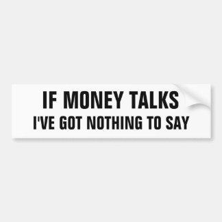 Si el dinero habla, no tengo nada decir pegatina para auto