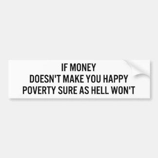 Si el dinero no hace le pobreza feliz segura como etiqueta de parachoque