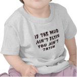 Si el fango Aint Flyin usted Aint Tryin Camiseta