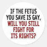 Si el feto que usted ahorra es gay… pegatina redonda