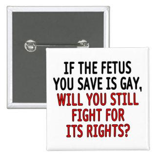 Si el feto que usted ahorra es gay… pin cuadrado