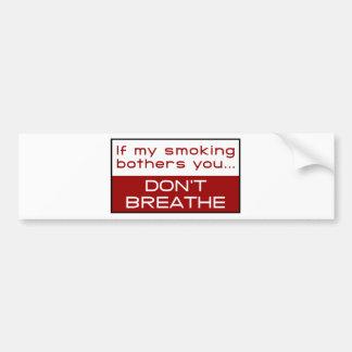 Si el mi fumar molesta usted… no respira etiqueta de parachoque