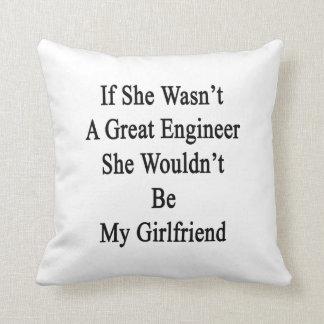 Si ella no fuera gran ingeniero ella no sería mi cojín