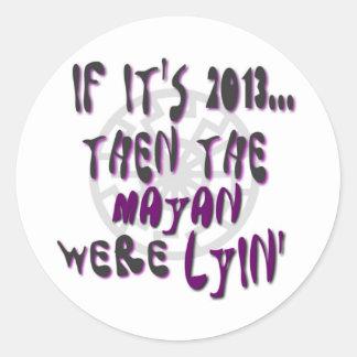 Si es 2013… El mayas eran Lyin Pegatina Redonda