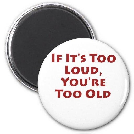Si es demasiado ruidoso, usted es demasiado viejo imán de frigorífico