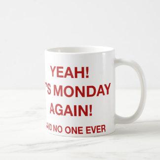 ¡Sí! ¡Es lunes otra vez! Dicho nadie nunca Taza