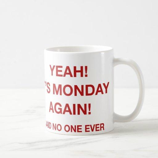 ¡Sí! ¡Es lunes otra vez! Dicho nadie nunca Tazas