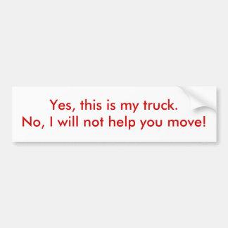 Sí, éste es mi camión. No, no le ayudaré m… Pegatina Para Auto