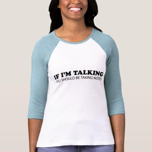 Si estoy hablando… Usted debe tomar notas Camisetas