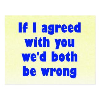 Si estuviera de acuerdo con usted ambos seríamos postales