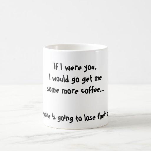 Si fuera usted, iría consigo mesome más café… taza
