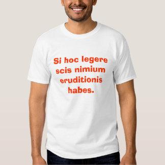 Si hoc legere scis nimium eruditionis habes. t shirt