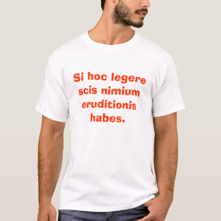 Si hoc legere scis nimium eruditionis habes. T-Shirt