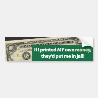 Si imprimí MI propio dinero… Pegatina Para Auto
