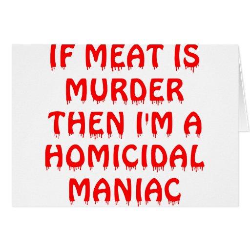 Si la carne es asesinato que soy un maniaco de Hom Tarjeta De Felicitación