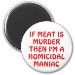 Si la carne es asesinato que soy un maniaco homici imán redondo 5 cm