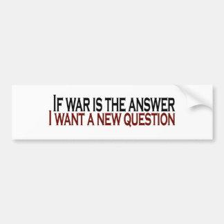 Si la guerra es la respuesta pegatina para auto