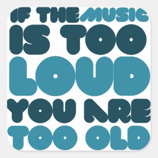 Si la música es demasiado ruidosa usted es demasia calcomanía cuadradas