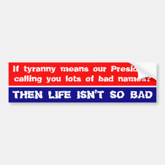 Si la tiranía significa a nuestro presidente que l pegatina para auto