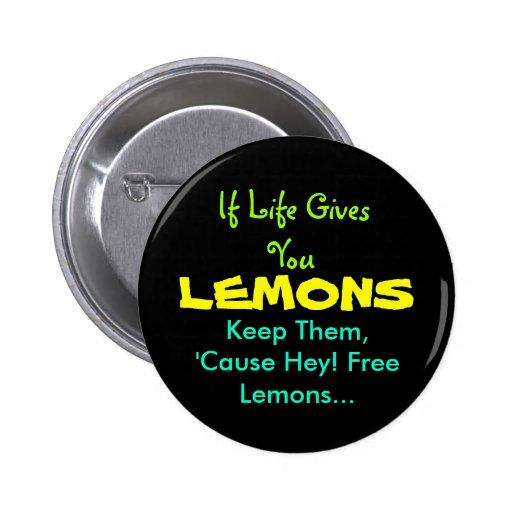 Si la vida le da los limones… pin redondo de 2 pulgadas