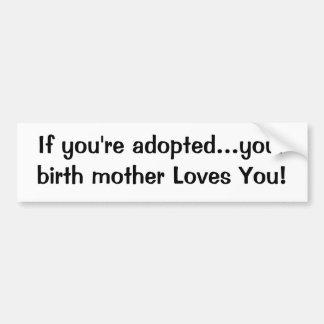¡Si le adoptan… sus amores de madre de nacimiento  Pegatina De Parachoque