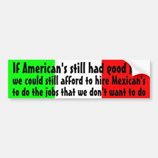 Si los americanos todavía tenían buenos trabajos… etiqueta de parachoque