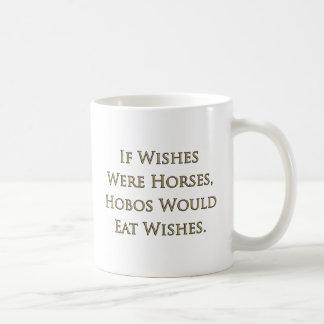 Si los deseos fueran caballos, los hobos comerían  taza