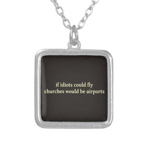 Si los idiotas podrían volar, las iglesias serían  collar