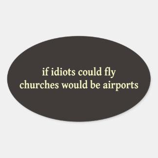 Si los idiotas podrían volar, las iglesias serían pegatina ovalada